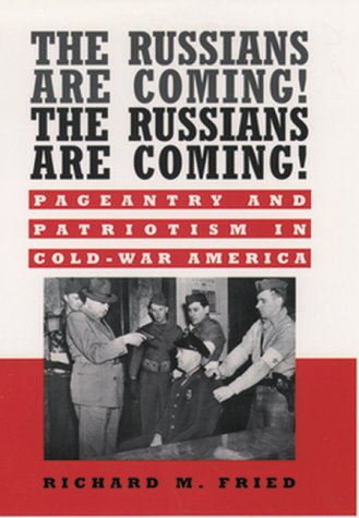 The Russians Are Coming! The Russians Are Coming!: Pageantry and Patriotism in Cold-War America 9780195134179