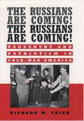 The Russians Are Coming! the Russians Are Coming!: Pageantry and Patriotism in Cold-War America 534235