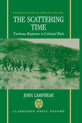 The Scattering Time: Turkana Responses to Colonial Rule 9780198202264