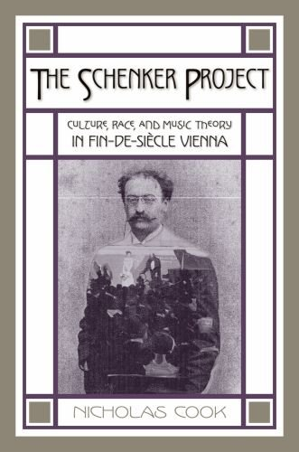 The Schenker Project: Culture, Race, and Music Theory in Fin-de-Si Cle Vienna 9780199744299