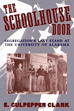 The Schoolhouse Door: Segregation's Last Stand at the University of Alabama 9780195096583