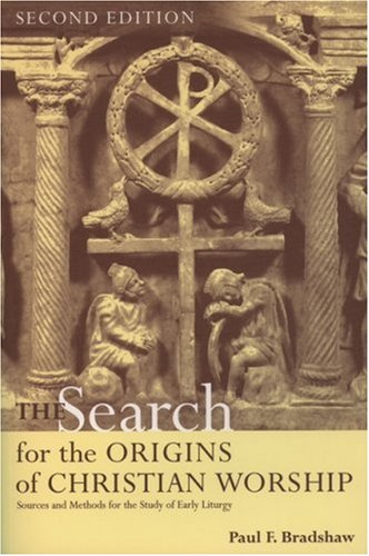 The Search for the Origins of Christian Worship: Sources and Methods for the Study of Early Liturgy 9780195217322