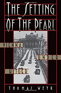 The Setting of the Pearl: Vienna Under Hitler 9780195146790