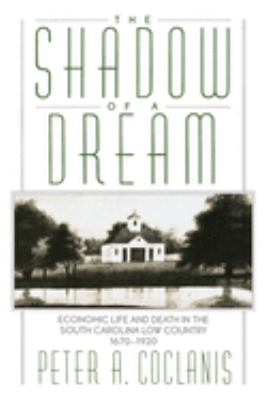 The Shadow of a Dream: Economic Life and Death in the South Carolina Low Country 1670-1920 9780195072679