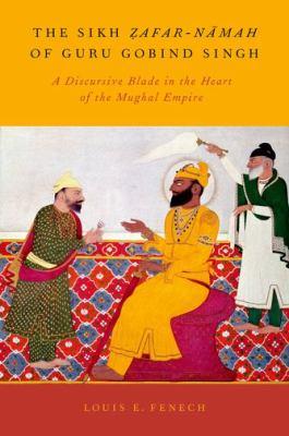 The Sikh Zafar-Namah of Guru Gobind Singh: A Discursive Blade in the Heart of the Mughal Empire