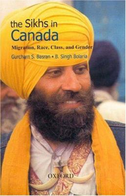 The Sikhs in Canada: Migration, Race, Class, and Gender 9780195648867