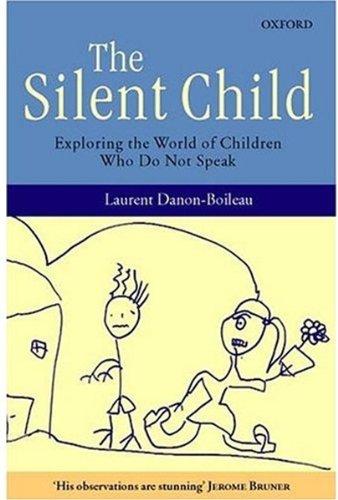 The Silent Child: Exploring the World of Children Who Do Not Speak 9780198237860