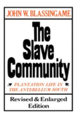 The Slave Community: Plantation Life in the Antebellum South. Revised & Enlarged Edition 9780195025637