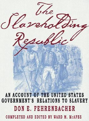 The Slaveholding Republic: An Account of the United States Government's Relations to Slavery 9780195158052