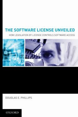 The Software License Unveiled: How Legislation by License Controls Software Access 9780195341874