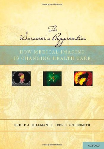 The Sorcerer's Apprentice: How Medical Imaging Is Changing Health Care 9780195386967