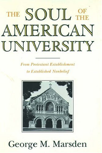 The Soul of the American University: From Protestant Establishment to Established Nonbelief 9780195070460