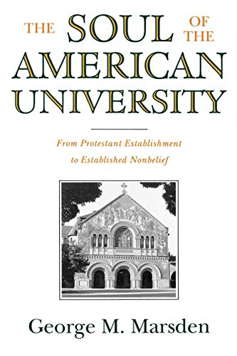 Soul of the American University: From Protestant Establishment to Established Nonbelief 9780195106503