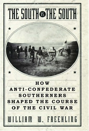 The South vs. The South: How Anti-Confederate Southerners Shaped the Course of the Civil War 9780195156294