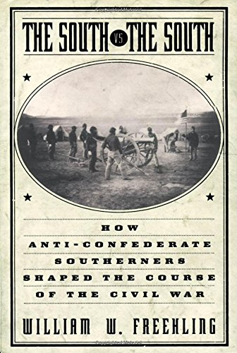 The South vs. the South: How Anti-Confederate Southerners Shaped the Course of the Civil War 9780195130270