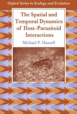 The Spatial and Temporal Dynamics of Host-Parasitoid Interactions 9780198540885