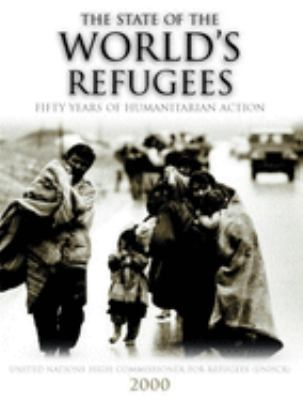 The State of the World's Refugees 2000: Fifty Years of Humanitarian Action 9780199241040