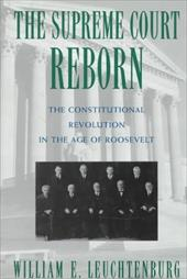 The Supreme Court Reborn: Constitutional Revolution in the Age of Roosevelt