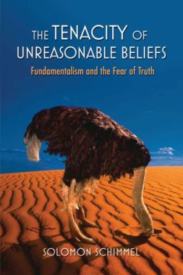 The Tenacity of Unreasonable Beliefs: Fundamentalism and the Fear of Truth 9780195188264