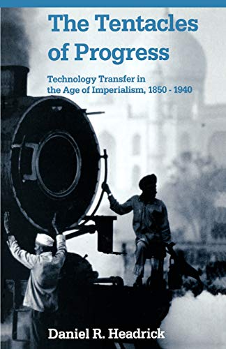 The Tentacles of Progress: Technology Transfer in the Age of Imperialism, 1850-1940 9780195051162