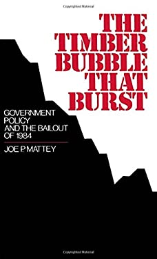 The Timber Bubble That Burst: Government Policy and the Bailout of 1984 9780195062755