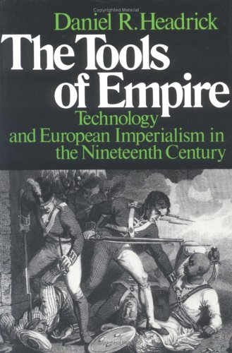 The Tools of Empire: Technology and European Imperialism in the Nineteenth Century 9780195028324