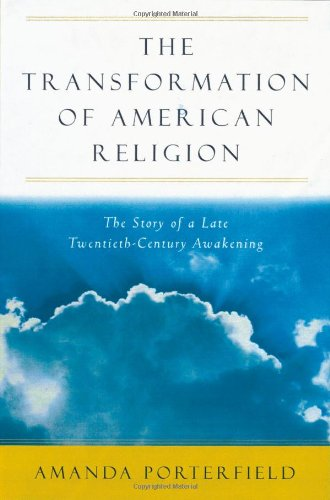 The Transformation of American Religion: The Story of a Late-Twentieth-Century Awakening 9780195131376