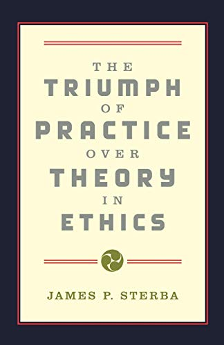 The Triumph of Practice Over Theory in Ethics 9780195132854