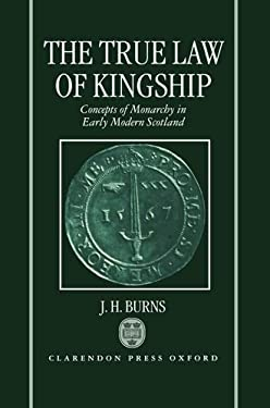 The True Law of Kingship: Concepts of Monarchy in Early-Modern Scotland 9780198203841