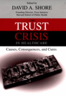 The Trust Crisis in Healthcare: Causes, Consequences, and Cures 9780195176360