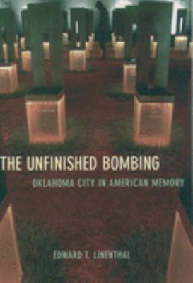 The Unfinished Bombing: Oklahoma City in American Memory 9780195161076