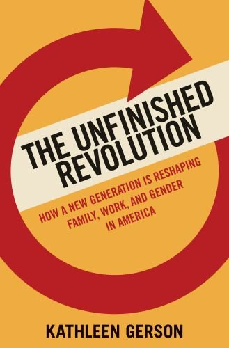 The Unfinished Revolution: How a New Generation Is Reshaping Family, Work, and Gender in America 9780195371673