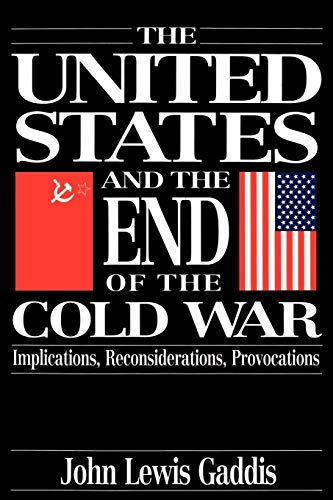 The United States and the End of the Cold War: Implications, Reconsiderations, Provocations 9780195085518