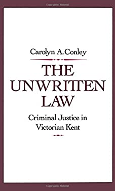 The Unwritten Law: Criminal Justice in Victorian Kent 9780195063387