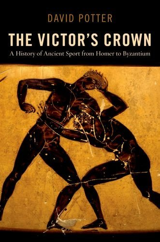 The Victor's Crown: A History of Ancient Sport from Homer to Byzantium 9780199842759