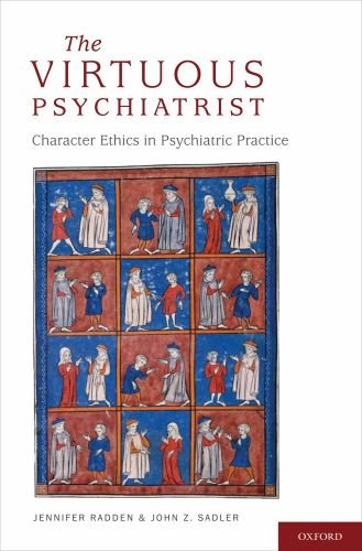 The Virtuous Psychiatrist: Character Ethics in Psychiatric Practice 9780195389371