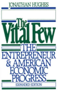 The Vital Few: The Entrepreneur and American Economic Progress 9780195040388