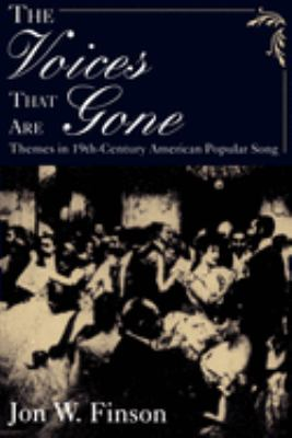 The Voices That Are Gone: Themes in Nineteenth-Century American Popular Song 9780195113822