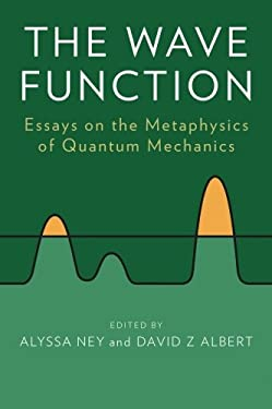 The Wave Function: Essays on the Metaphysics of Quantum Mechanics 9780199790548