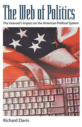 The Web of Politics: The Internet's Impact on the American Political System 9780195114850
