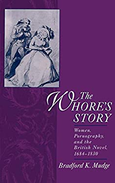 The Whore's Story: Women, Pornography, and the British Novel, 1684-1830 9780195135053
