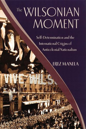 The Wilsonian Moment: Self-Determination and the International Origins of Anticolonial Nationalism 9780195378535