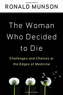 The Woman Who Decided to Die: Challenges and Choices at Edges of Medicine 9780195331011