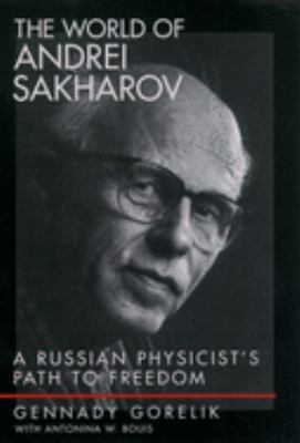 The World of Andrei Sakharov: A Russian Physicist's Path to Freedom 9780195156201