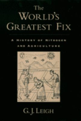 The World's Greatest Fix: A History of Nitrogen and Agriculture 9780195165821