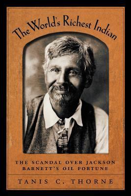The World's Richest Indian: The Scandal Over Jackson Barnett's Oil Fortune 9780195182989