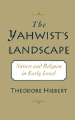 The Yahwist's Landscape: Nature and Religion in Early Israel 9780195092059