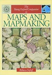 The Young Oxford Companion to Maps and Mapmaking