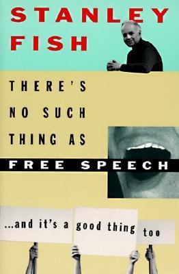 There's No Such Thing as Free Speech: And It's a Good Thing, Too 9780195093834