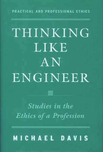 Thinking Like an Engineer: Studies in the Ethics of a Profession 9780195120516